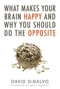 What Makes Your Brain Happy and Why You Should Do the Opposite Book