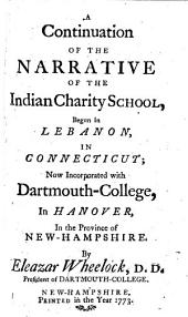 A Continuation of the Narrative of the Indian Charity School begun in Lebanon, in Connecticut; now incorporated with Dartmouth-College, in Hanover, in the Province of New Hampshire. (May 6, 1771, to September 10, 1772.).
