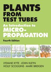 Plants from Test Tubes: An Introduction to Micropropogation, 4th Edition, Edition 4