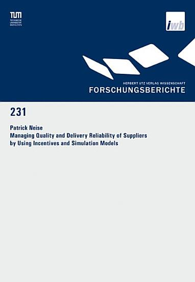Managing Quality and Delivery Reliability of Suppliers by Using Incentives and Simulation Models PDF