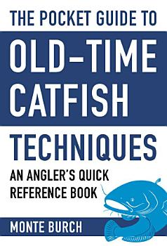 The Pocket Guide to Old Time Catfish Techniques PDF