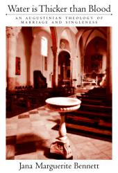 Water Is Thicker than Blood: An Augustinian Theology of Marriage and Singlehood