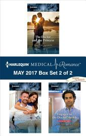Harlequin Medical Romance May 2017 - Box Set 2 of 2: The Doctor and the Princess\Miracle for the Neurosurgeon\Engaged to the Doctor Sheikh