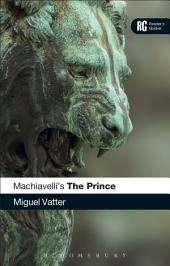 Machiavelli's 'The Prince': A Reader's Guide
