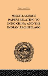 Miscellaneous Papers Relating to Indo-China and the Indian Archipelago:: Volume 2