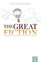 The Great Fiction: Property, Economy, Society, and the Politics of Decline