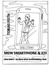 Mein Smartphone & Ich: Eine Satire - Im Bann einer multimedialen Welt