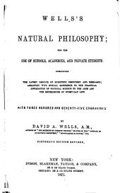 Natural Philosophy: For the Use of School, Academies and Private Students. Introducing the Latest Results of Scientific Discovery and Research; Arranged with Special Reference to the Practical Application of Physical Science to the Arts and the Experiences of Every-day Life