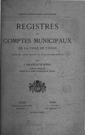 Registres des comptes municipaux de la ville de Tours, publ. avec notes par J. Delaville Le Roulx: Volume 2