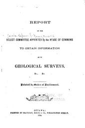 Report of the Select Committee Appointed by the House of Commons to Obtain Information as to Geological Surveys, &c., &c