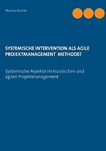 Systemische Intervention als agile Projektmanagement Methode  PDF