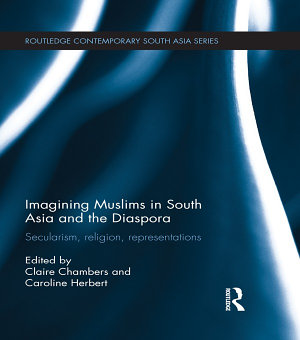Imagining Muslims in South Asia and the Diaspora PDF