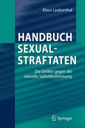 Handbuch Sexualstraftaten: Die Delikte gegen die sexuelle Selbstbestimmung