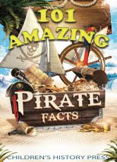 101 Amazing Pirate Facts: Fun Historical Pirate Trivia for kids! Experience Infamous Pirates, Buccaneers, and Privateers from the Caribbean and beyond!