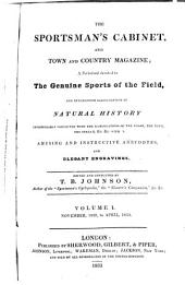The Sportsman's Cabinet, and Town and Country Magazine: A Periodical Devoted to the Genuine Sports of the Field, and Interesting Illustrations of Natural History Indispensably Connected with the Ramifications of the Chase, the Turf, the Stream, &c. &c. with Amusing and Instructive Anecdotes, and Elegant Engravings, Volume 1
