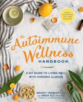 The Autoimmune Wellness Handbook: A DIY Guide to Living Well with Chronic Illness