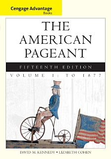 Cengage Advantage Books  The American Pageant  Volume 1  To 1877 Book