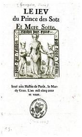 Le jeu du prince des Sotz et Mere Sotte: joué aux Halles de Paris, le Mardy Gras, l'an mil cinq cens et vnze