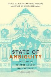 State of Ambiguity: Civic Life and Culture in Cuba's First Republic