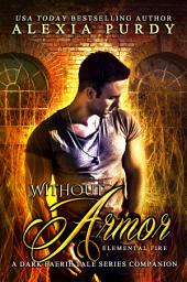 Without Armor: Elemental Fire (A Dark Faerie Tale Series Companion Book 4)