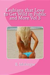 Lesbians that Love to Get Wild in Public and More Vol 3: Volume 3