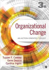 Organizational Change: An Action-Oriented Toolkit, Edition 3