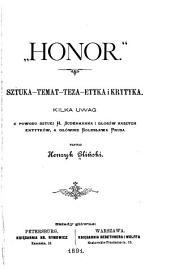 """""""Honor"""": sztuka, temat, teza, etyka i krytyka : kilka uwag z powodu sztuki H. Sudermanna i głosów naszych krytyków, a głównie Bolesława Prusa"""