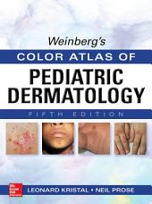Weinberg's Color Atlas of Pediatric Dermatology, Fifth Edition: Edition 5