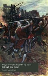 The Good Sword Belgarde; Or, How de Burgh Held Dover