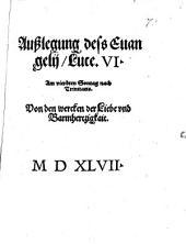 Außlegung dess Euangelij Luce. VI. Am vierdten Sontag nach Trinitatis. Von den wercken der Liebe vnd Barmhertzigkait. MDXLVII.