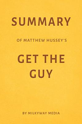 Summary of Matthew Hussey   s Get the Guy by Milkyway Media PDF