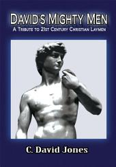 DAVID'S MIGHTY MEN: A Tribute to 21st Century Christian Laymen