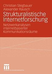 Strukturalistische Internetforschung: Netzwerkanalysen internetbasierter Kommunikationsräume