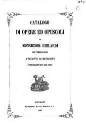 Catalogo di opere ed opuscoli di monsignor Ghilardi de' predicatori vescovo di Mondovì o ristampati per sua cura