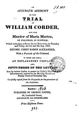 An accurate account of the trial of William Corder for the murder of Maria Marten  To which are added letters sent in answer to Corder s matrimonial advertisement PDF