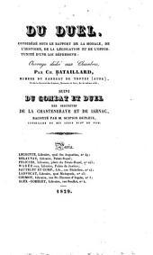 Du duel, considéré sous le rapport de la morale, de l'histoire, de la législation et de l'opportunité d'une loi répressive: suivi du Combat et duel des seigneurs de La Chasteneraye et de Iarnac
