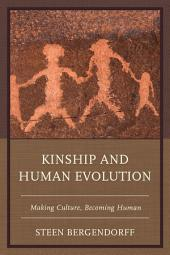 Kinship and Human Evolution: Making Culture, Becoming Human