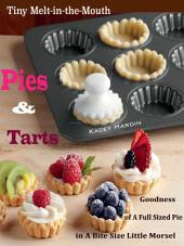 Tiny Melt-in-the-Mouth Pies & Tarts: Goodness of A Full Sized Pie in A Bite Size Little Morsel