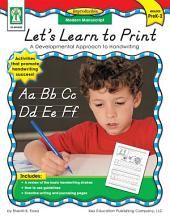 Let's Learn to Print: Modern Manuscript, Grades PK - 2: A Developmental Approach to Handwriting