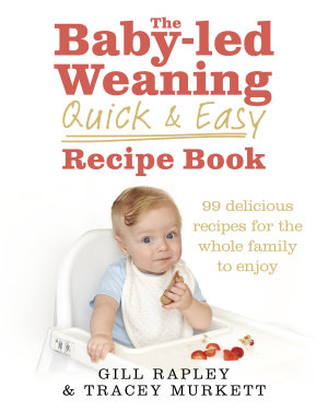 The Baby led Weaning Quick and Easy Recipe Book