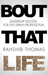 Bout That Life: Leadership Lessons for the Urban Professional