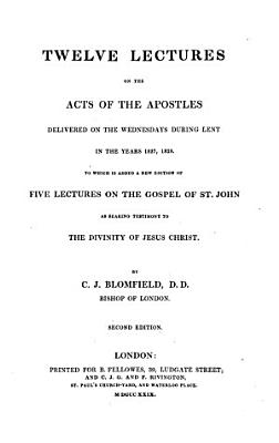 Twelve Lectures on the Acts of the Apostles     To which is added a new edition of Five Lectures on the Gospel of St  John as bearing testimony to the divinity of Jesus Christ   A Brief and Dispassionate View of the Difficulties attending the Trinitarian  Arian  and Socinian Systems  By Josiah Tucker  etc   PDF