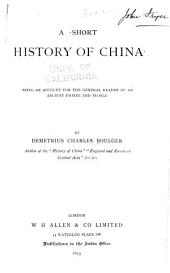 A Short History of China: Being an Account for the General Reader of an Ancient Empire and People
