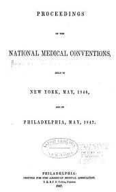 Proceedings of the National Medical Conventions, Held in New York, May, 1846, and in Philadelphia, May, 1847