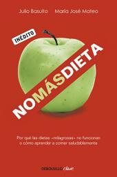 No más dieta: Por qué las dietas «milagrosas» no funcionan o cómo aprender a comer saludablemente