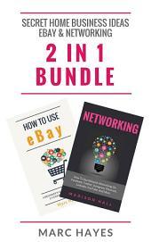 Secret Home Business Ideas: Ebay & Networking (2 in 1 Bundle)