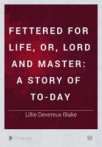 Fettered for Life, Or, Lord and Master