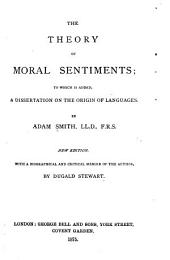 The Theory of Moral Sentiments: To which is Added, a Dissertation on the Origin of Languages