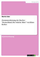 """Zusammenfassung des Buches """"Deutschland. Die östliche Mitte"""" von Klaus Rother"""