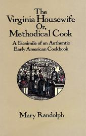The Virginia Housewife: Or, Methodical Cook: A Facsimile of an Authentic Early American Cookbook